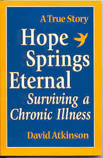 Book Cover of Hope Springs Eternal: Surviving a Chronic Illness. A True Story by David Atkinson